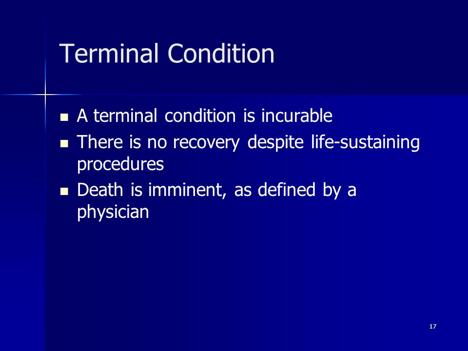 Terminal Condition A terminal condition is incurable