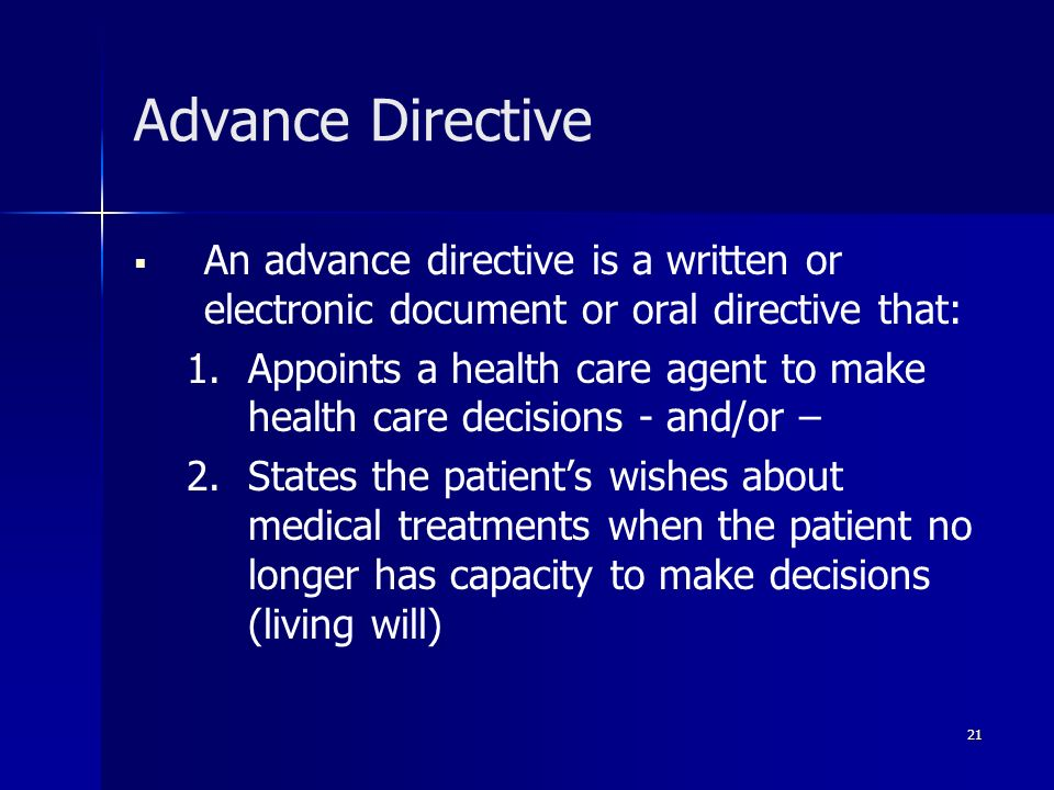 Advance DirectiveAn advance directive is a written or electronic document or oral directive that: