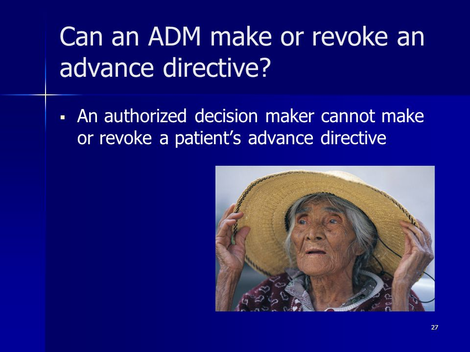 Can an ADM make or revoke an advance directive