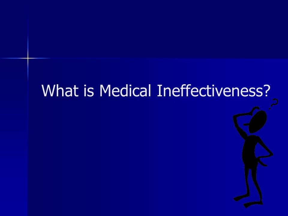 What is Medical Ineffectiveness
