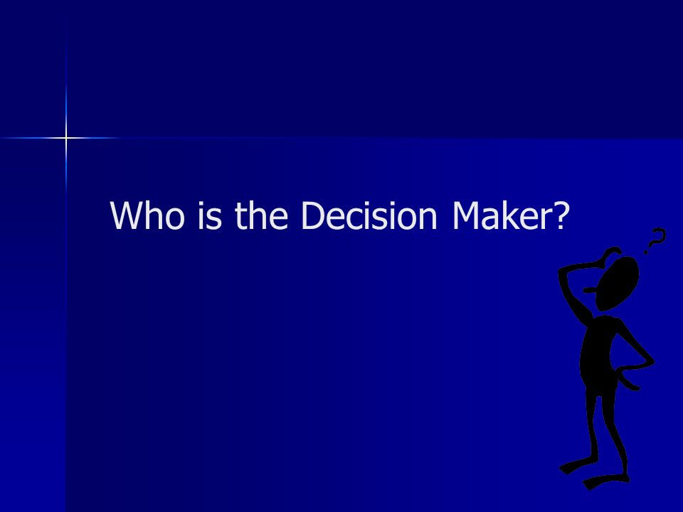 Who is the Decision Maker