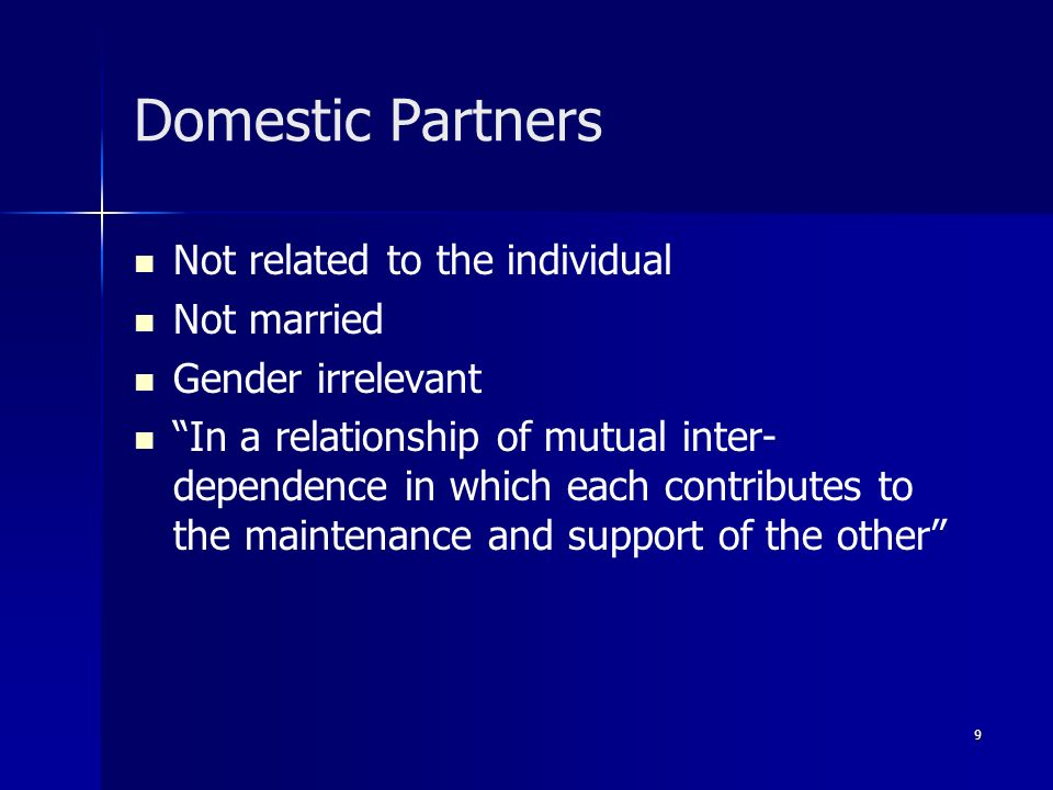 Domestic Partners Not related to the individual Not married