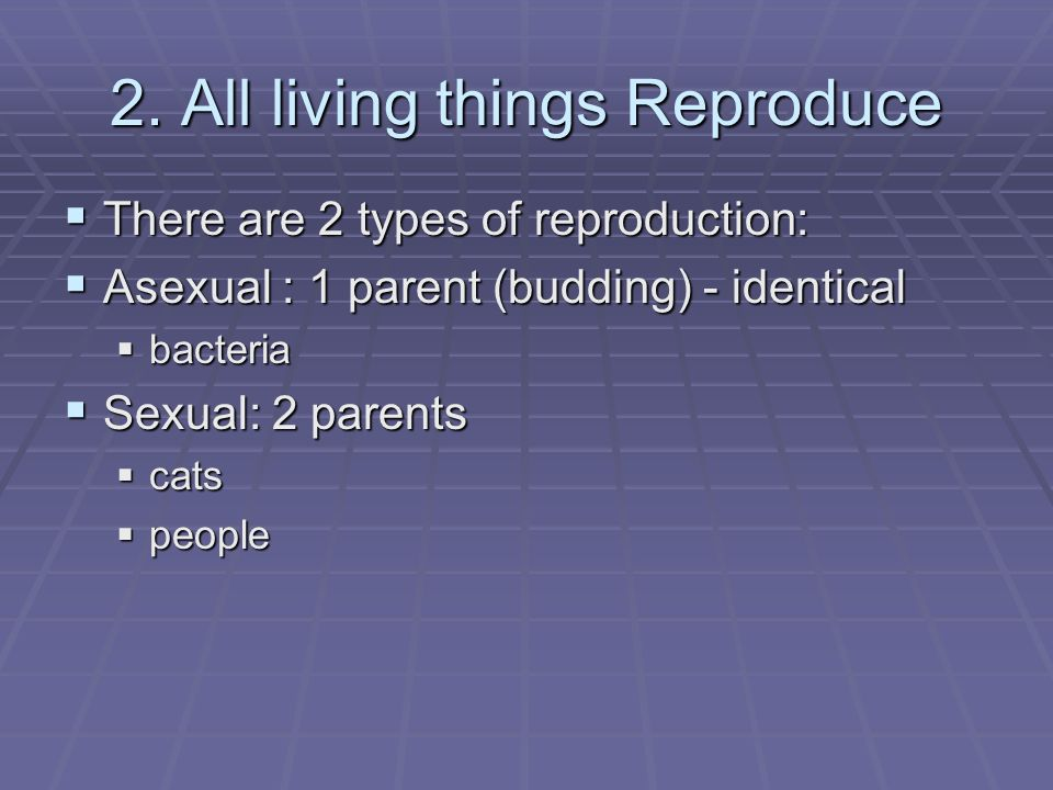 2. All living things Reproduce