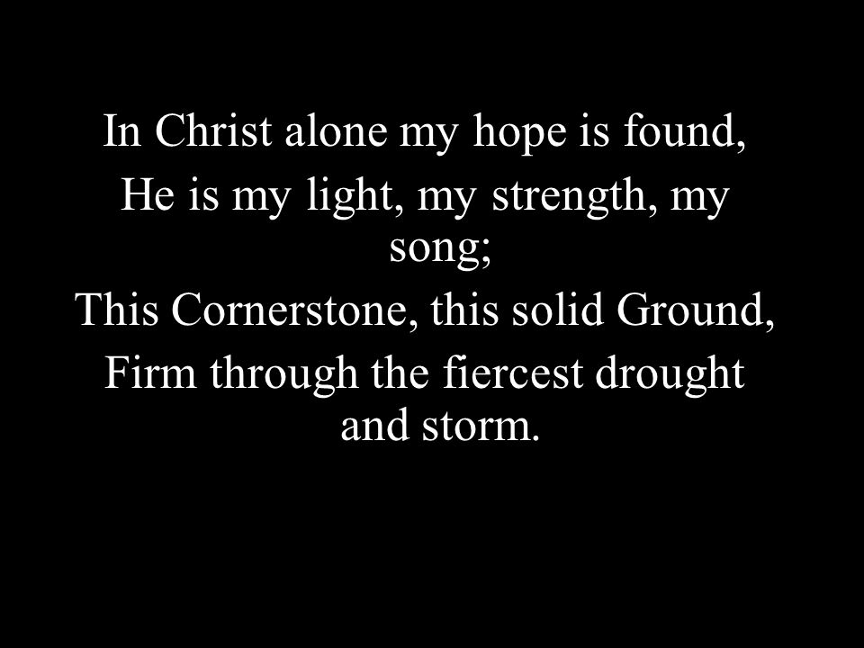 In Christ alone my hope is found,