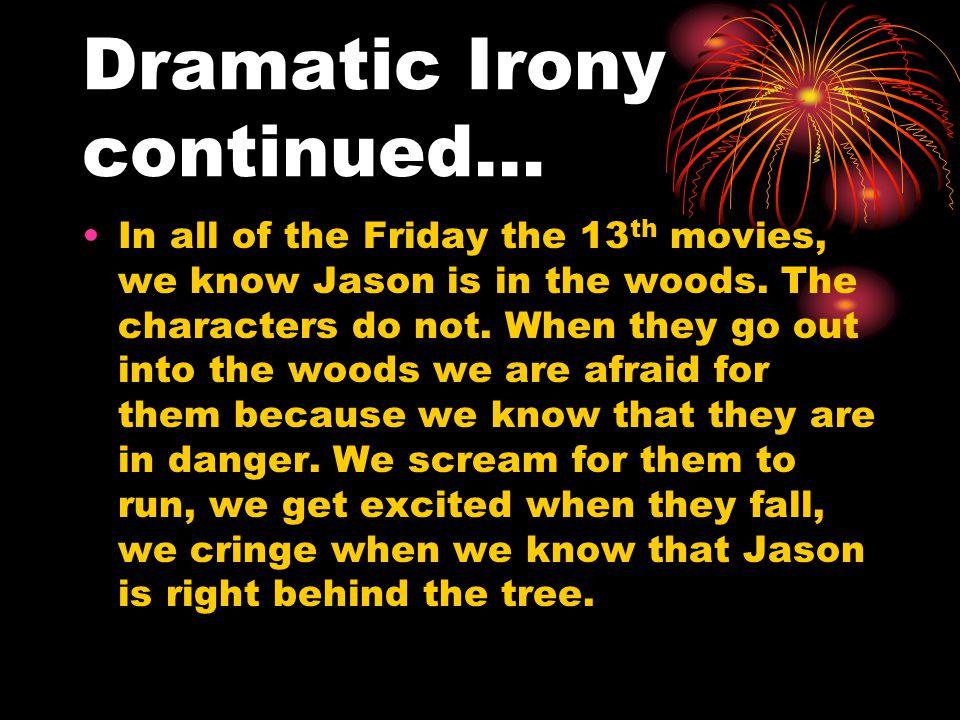 Dramatic Irony continued…