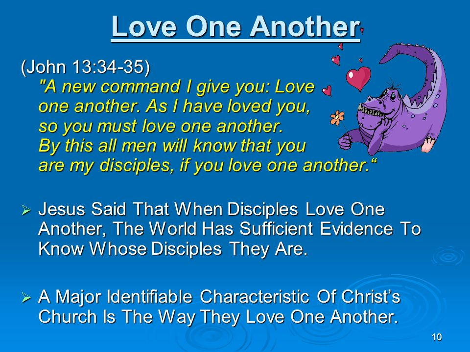Love One Another (John 13:34-35) A new command I give you: Love