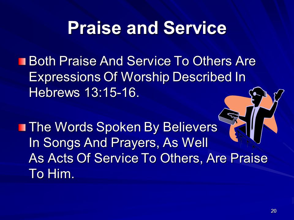 Praise and Service Both Praise And Service To Others Are Expressions Of Worship Described In Hebrews 13:15-16.