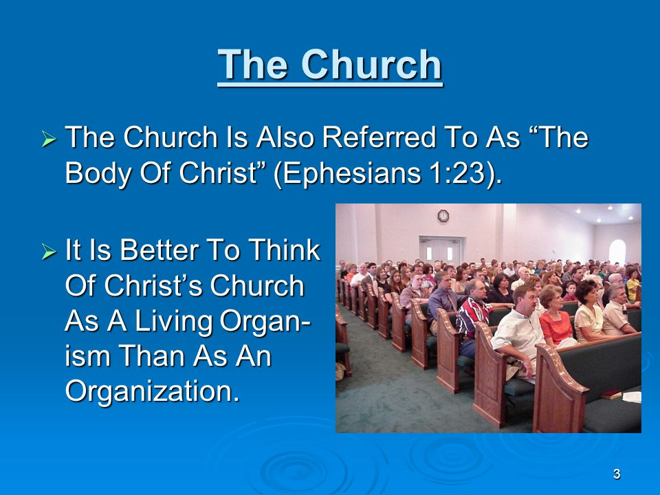 The Church The Church Is Also Referred To As The Body Of Christ (Ephesians 1:23). It Is Better To Think.