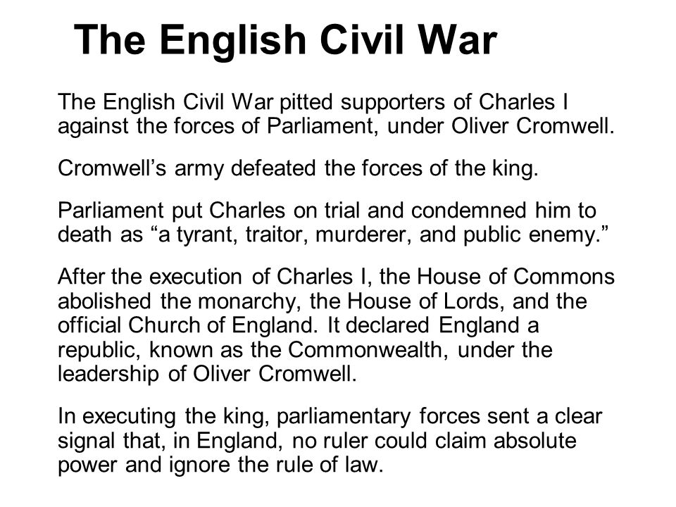 The English Civil War 3. The English Civil War pitted supporters of Charles I against the forces of Parliament, under Oliver Cromwell.