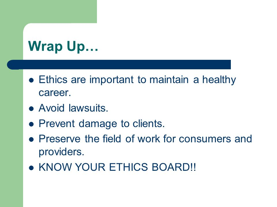 Wrap Up… Ethics are important to maintain a healthy career.