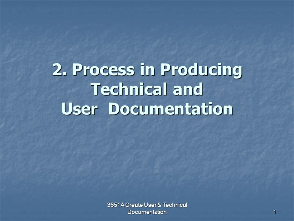 2. Process in Producing Technical and User Documentation