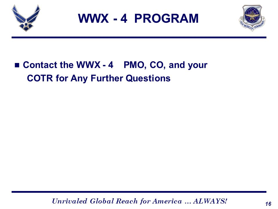 WWX - 4 PROGRAM Contact the WWX - 4 PMO, CO, and your