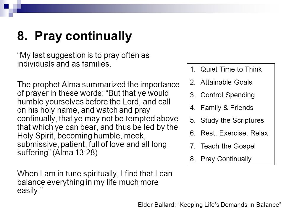 8. Pray continually My last suggestion is to pray often as individuals and as families.