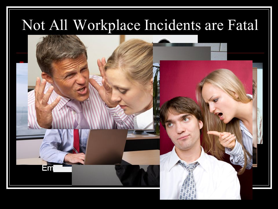 Not All Workplace Incidents are Fatal