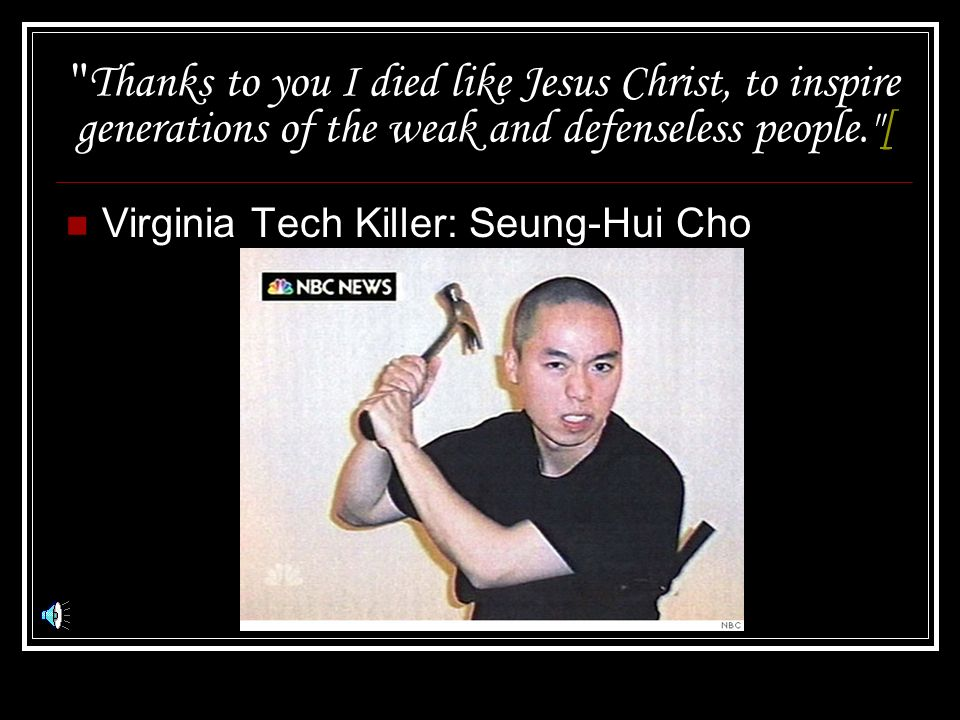 Thanks to you I died like Jesus Christ, to inspire generations of the weak and defenseless people. [