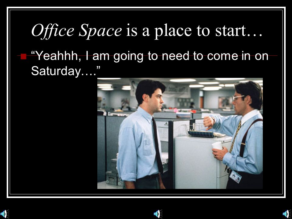 Office Space is a place to start…