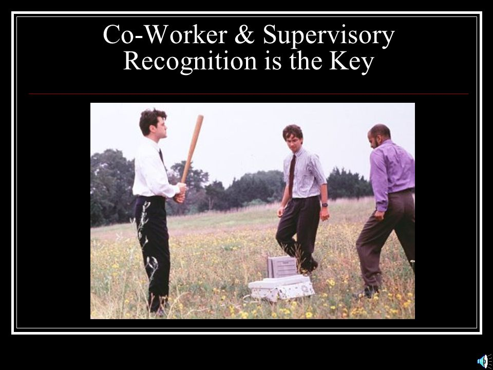 Co-Worker & Supervisory Recognition is the Key