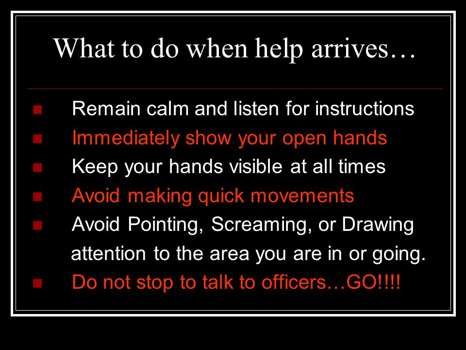 What to do when help arrives…