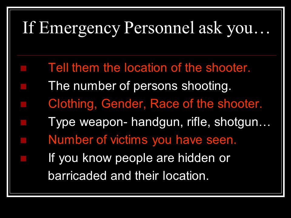 If Emergency Personnel ask you…