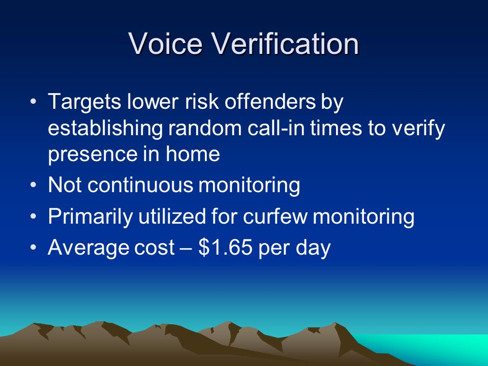 Voice Verification Targets lower risk offenders by establishing random call-in times to verify presence in home.
