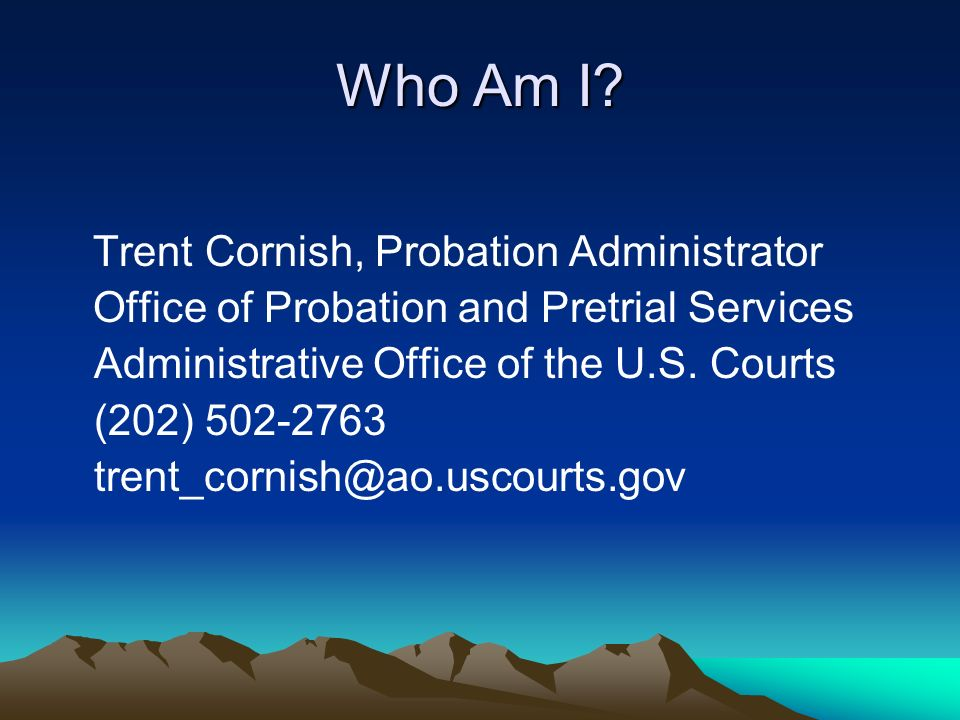 Who Am I Trent Cornish, Probation Administrator