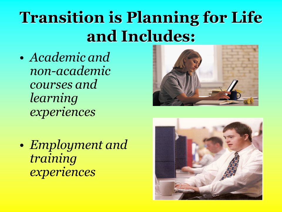 Transition is Planning for Life and Includes: