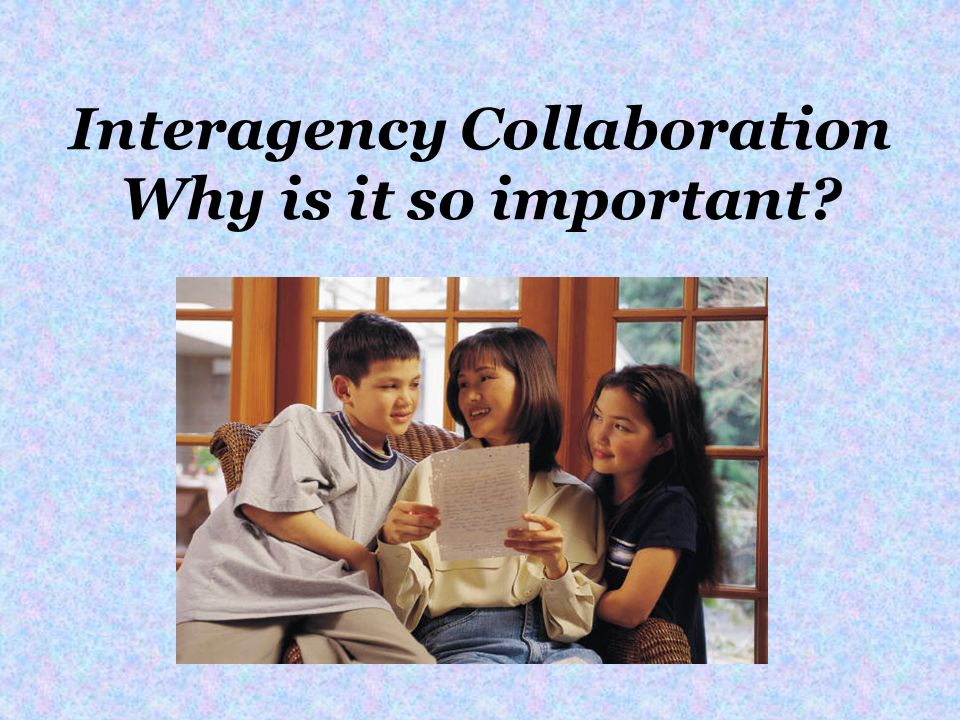 Interagency Collaboration Why is it so important