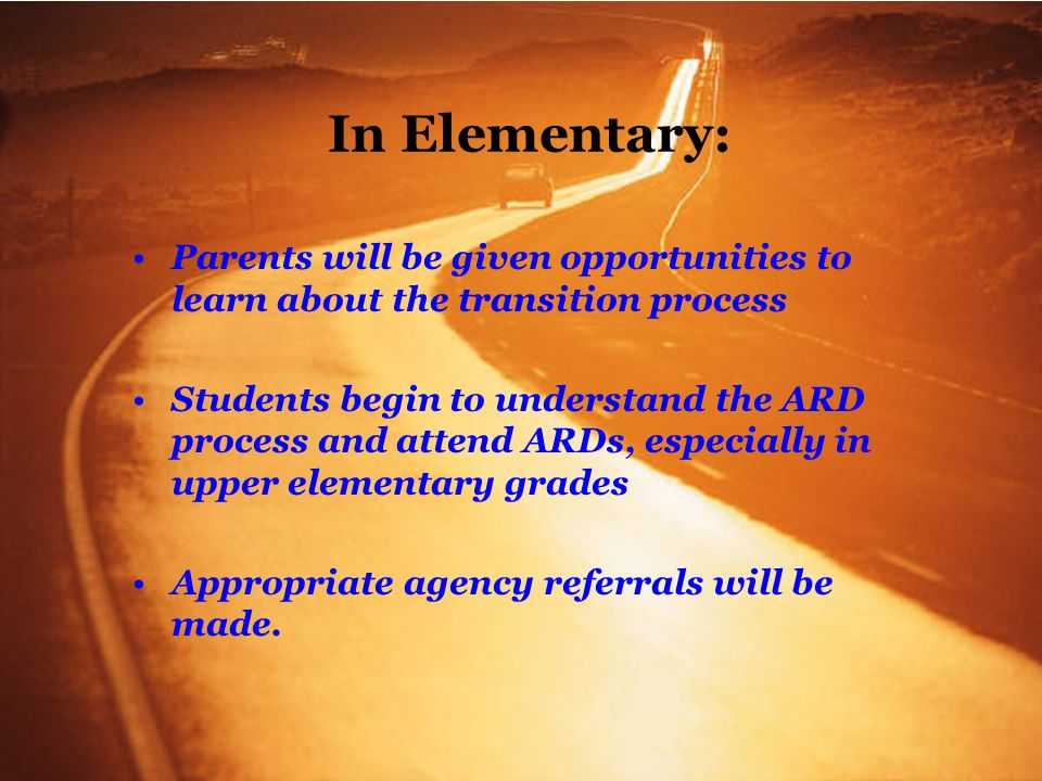In Elementary:Parents will be given opportunities to learn about the transition process.
