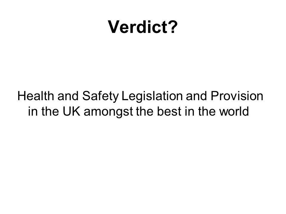 Verdict Health and Safety Legislation and Provision in the UK amongst the best in the world