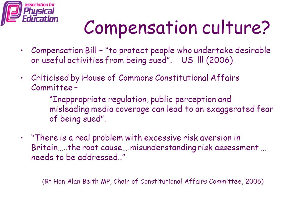 Compensation culture Compensation Bill – to protect people who undertake desirable or useful activities from being sued . US !!! (2006)