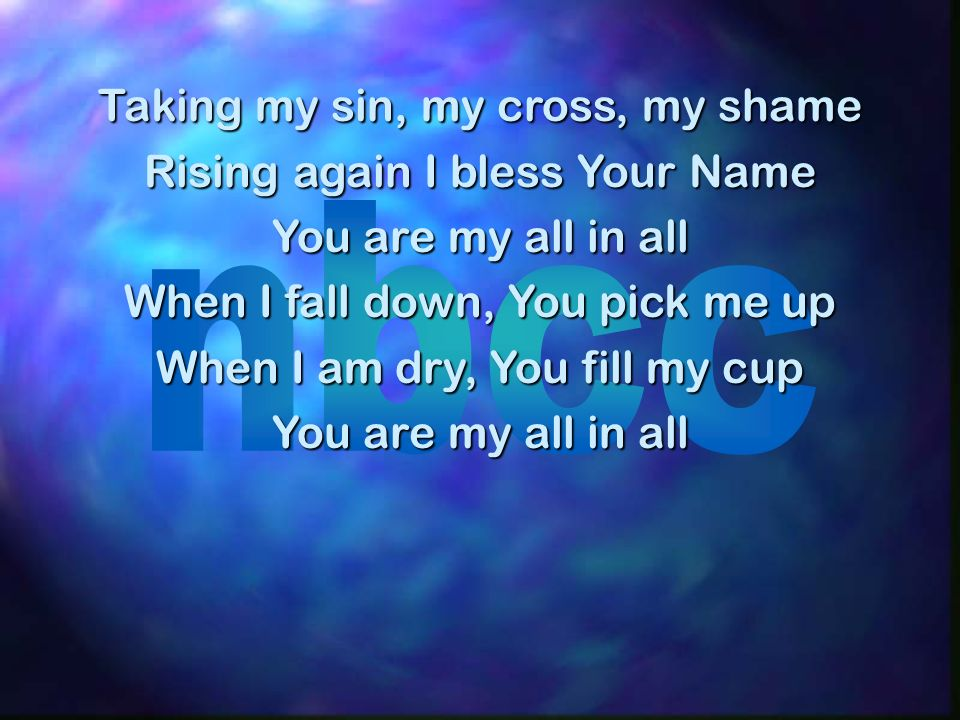 Taking my sin, my cross, my shame Rising again I bless Your Name