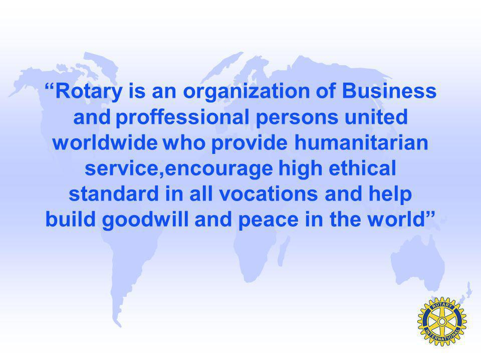 Rotary is an organization of Business and proffessional persons united worldwide who provide humanitarian service,encourage high ethical standard in all vocations and help build goodwill and peace in the world