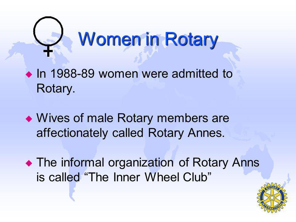 Women in Rotary In 1988-89 women were admitted to Rotary.