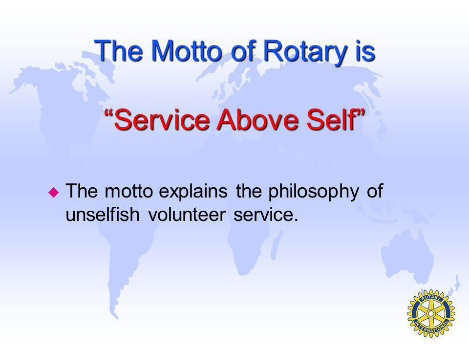 The Motto of Rotary is Service Above Self