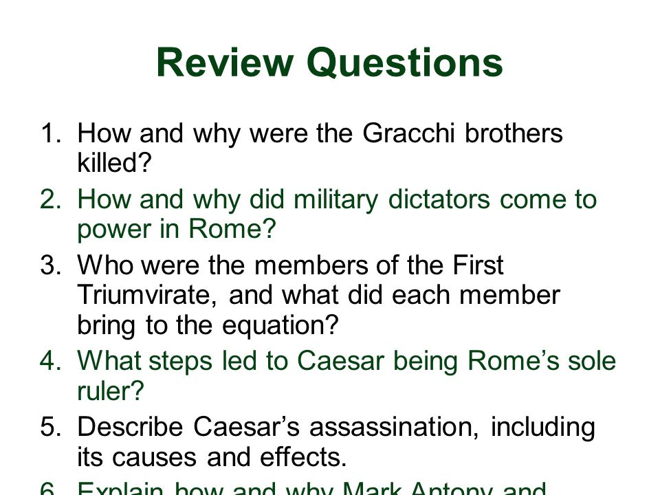 Review Questions How and why were the Gracchi brothers killed
