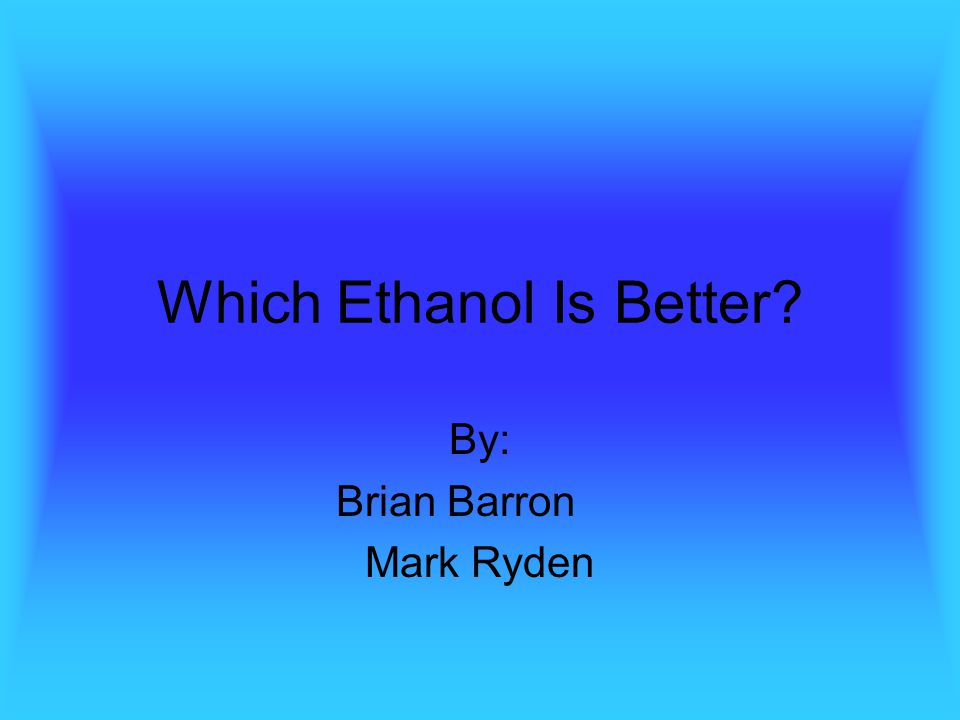 Which Ethanol Is Better