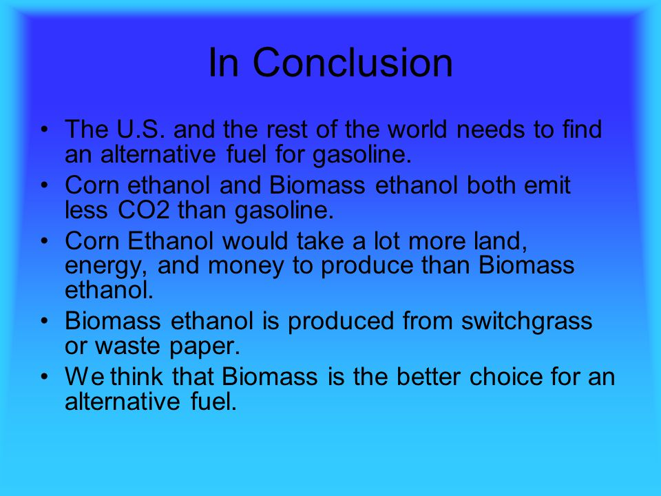 In Conclusion The U.S. and the rest of the world needs to find an alternative fuel for gasoline.