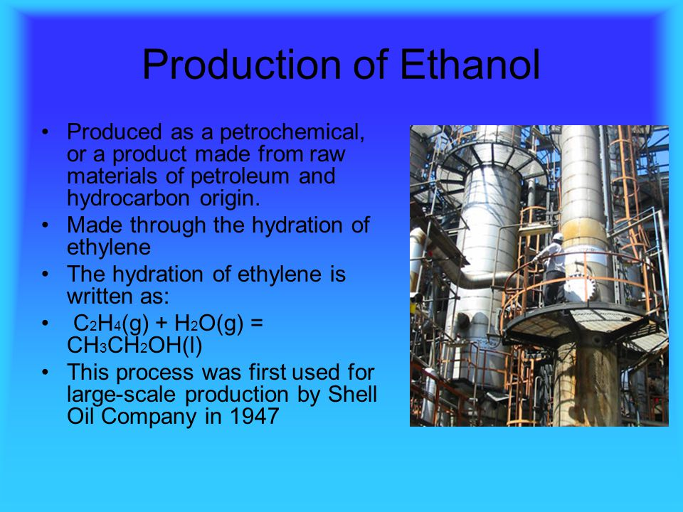 Production of Ethanol Produced as a petrochemical, or a product made from raw materials of petroleum and hydrocarbon origin.
