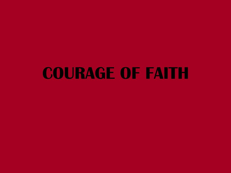 COURAGE OF FAITH