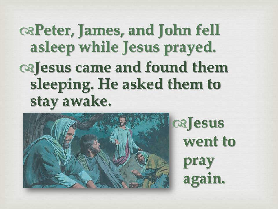 Peter, James, and John fell asleep while Jesus prayed.