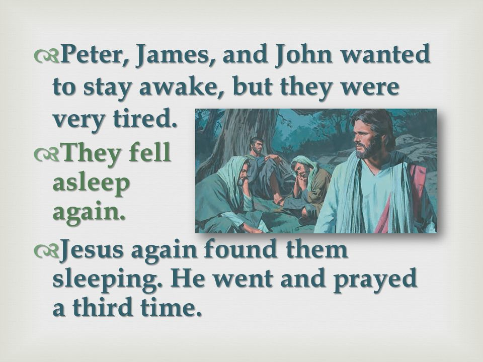 Peter, James, and John wanted to stay awake, but they were very tired.