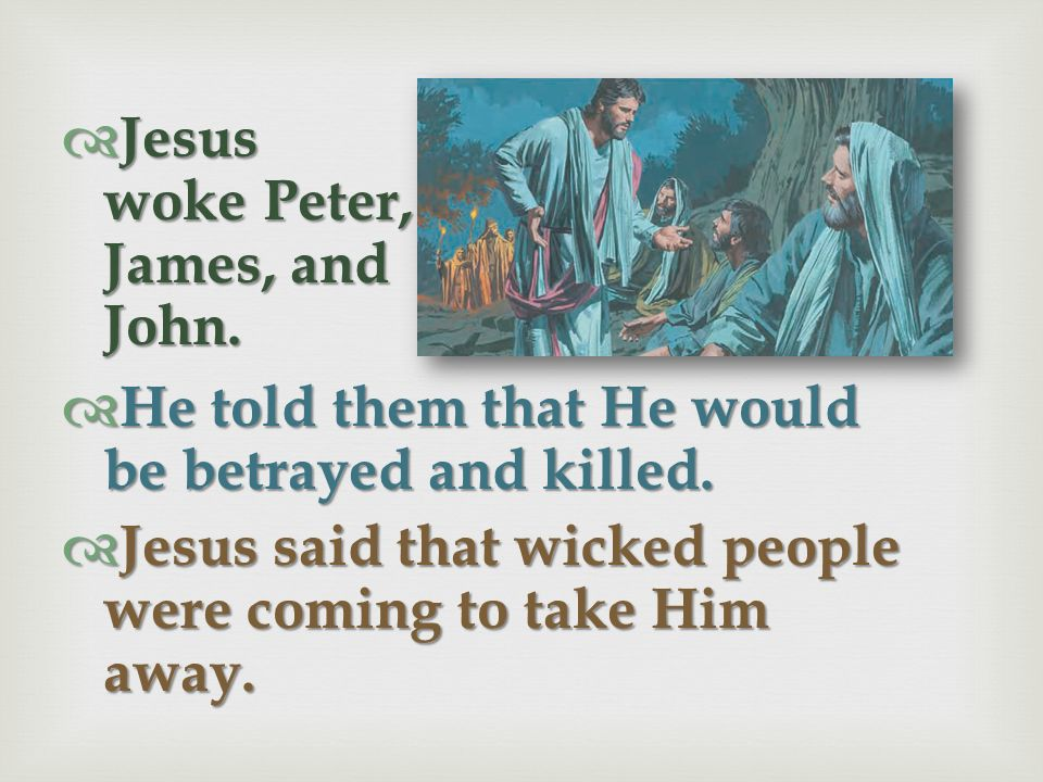 Jesus woke Peter, James, and John.