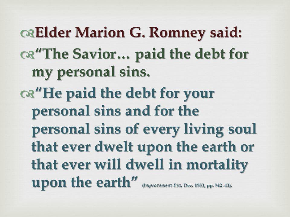 Elder Marion G. Romney said: