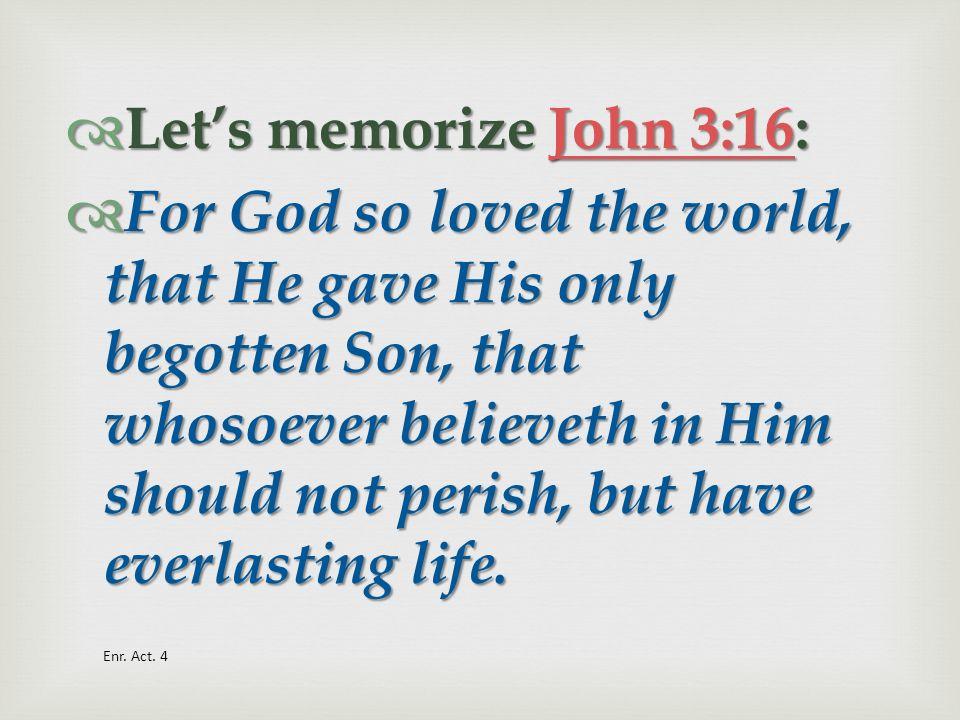 Let's memorize John 3:16: