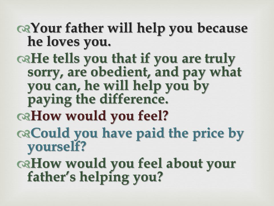Your father will help you because he loves you.