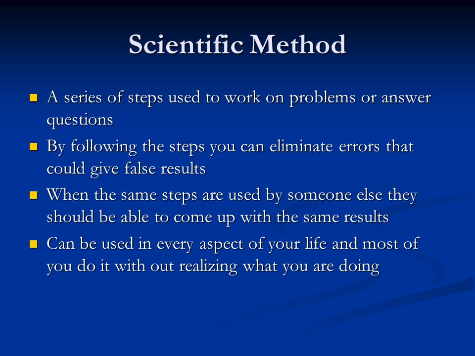 Scientific Method A series of steps used to work on problems or answer questions.
