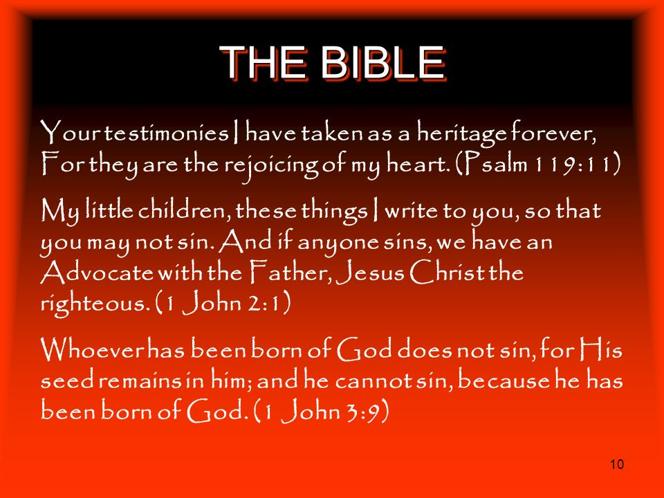 THE BIBLE Your testimonies I have taken as a heritage forever, For they are the rejoicing of my heart. (Psalm 119:11)