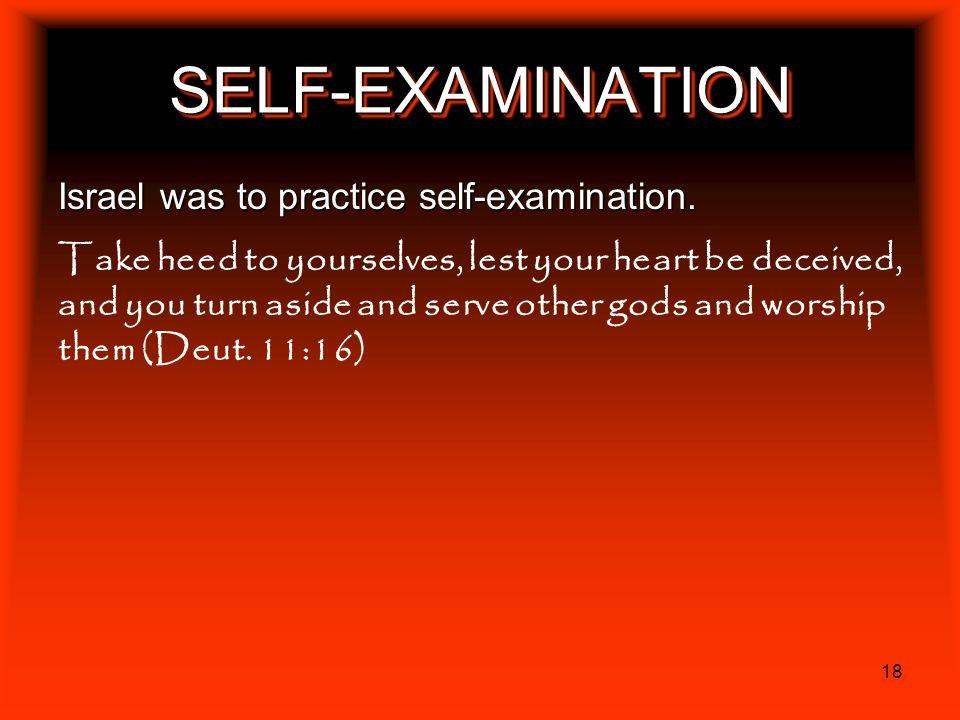 SELF-EXAMINATION Israel was to practice self-examination.