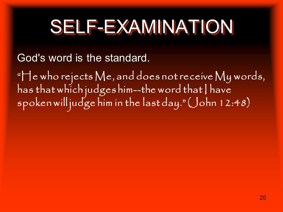 SELF-EXAMINATION God s word is the standard.