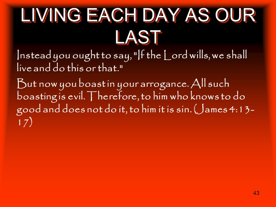 LIVING EACH DAY AS OUR LAST